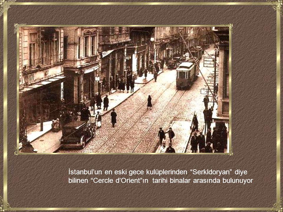 İstanbul'un en eski gece kulüplerinden Serkldoryan diye bilinen Cercle d'Orient ın tarihi binalar arasında bulunuyor