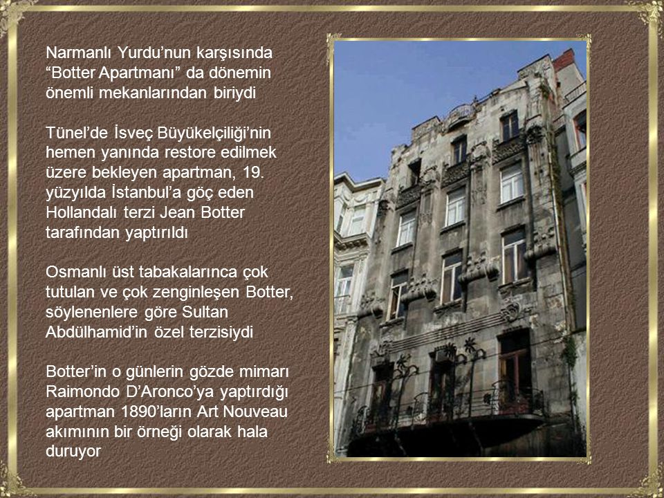 Narmanlı Yurdu'nun karşısında Botter Apartmanı da dönemin önemli mekanlarından biriydi