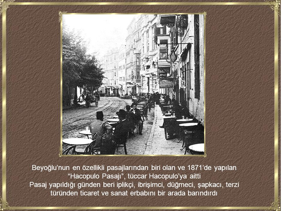 Beyoğlu'nun en özellikli pasajlarından biri olan ve 1871'de yapılan Hacopulo Pasajı , tüccar Hacopulo'ya aitti