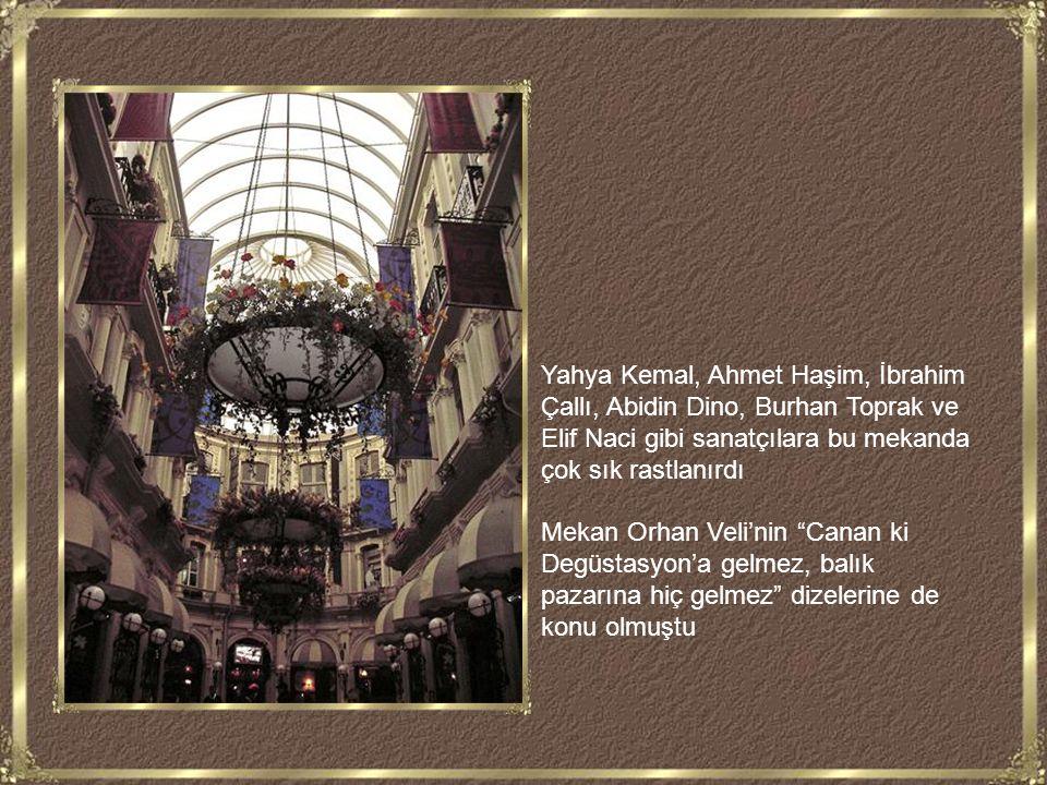 Yahya Kemal, Ahmet Haşim, İbrahim Çallı, Abidin Dino, Burhan Toprak ve Elif Naci gibi sanatçılara bu mekanda çok sık rastlanırdı