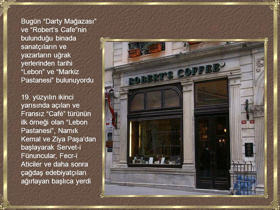 Bugün Darty Mağazası ve Robert's Cafe nin bulunduğu binada sanatçıların ve yazarların uğrak yerlerinden tarihi Lebon ve Markiz Pastanesi bulunuyordu