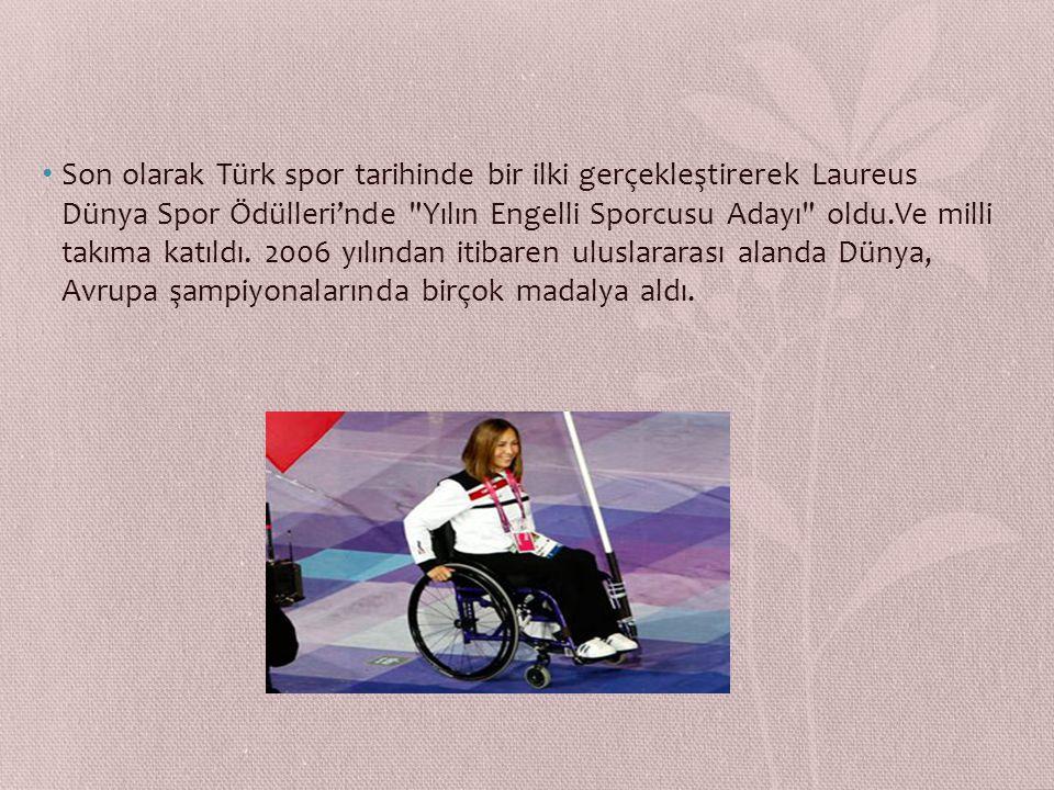 Son olarak Türk spor tarihinde bir ilki gerçekleştirerek Laureus Dünya Spor Ödülleri'nde Yılın Engelli Sporcusu Adayı oldu.Ve milli takıma katıldı.