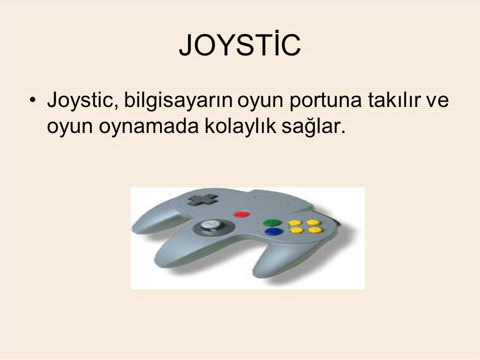 JOYSTİC Joystic, bilgisayarın oyun portuna takılır ve oyun oynamada kolaylık sağlar.