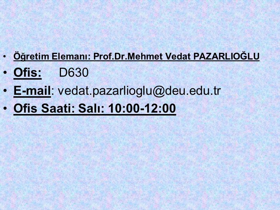 E-mail: vedat.pazarlioglu@deu.edu.tr Ofis Saati: Salı: 10:00-12:00