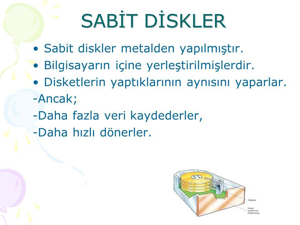 SABİT DİSKLER Sabit diskler metalden yapılmıştır.