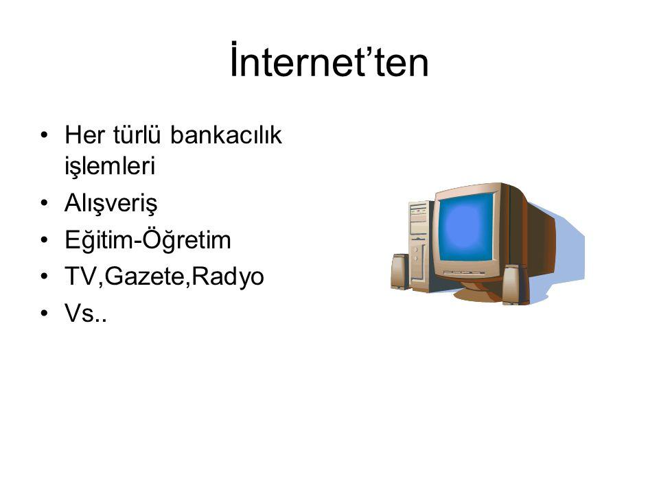 İnternet'ten Her türlü bankacılık işlemleri Alışveriş Eğitim-Öğretim