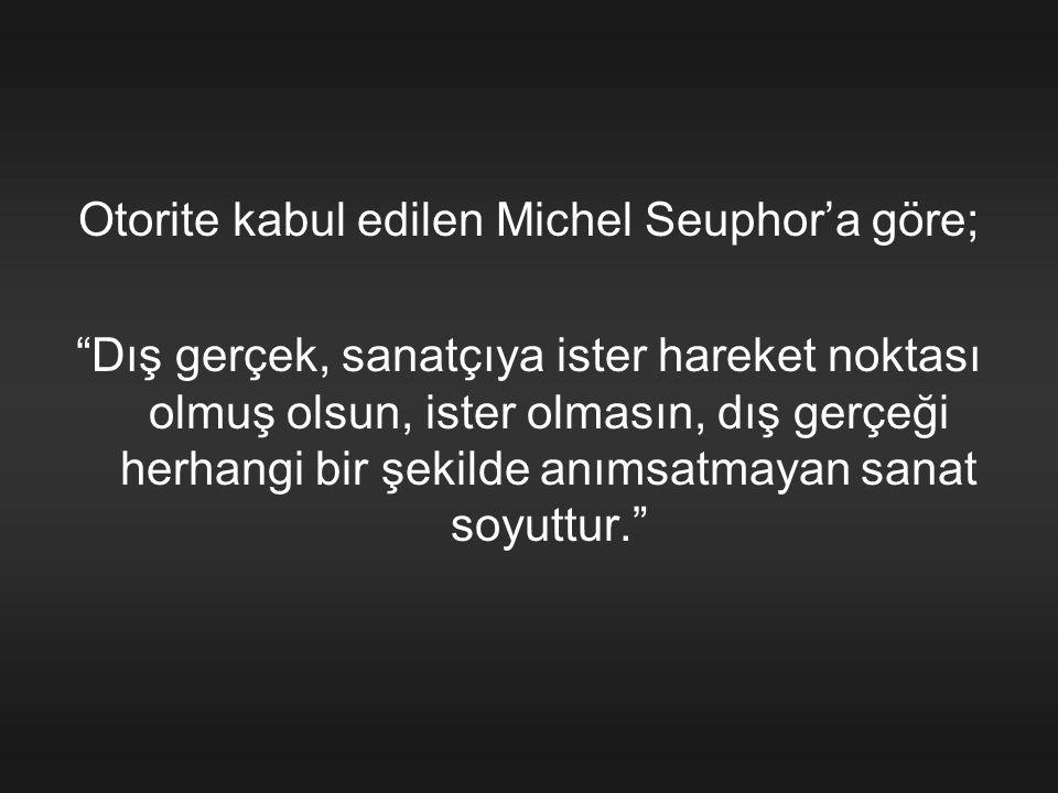 Otorite kabul edilen Michel Seuphor'a göre;