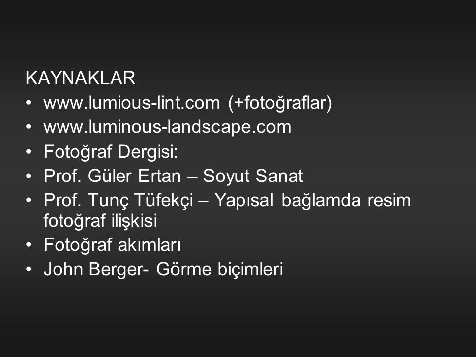 KAYNAKLAR www.lumious-lint.com (+fotoğraflar) www.luminous-landscape.com. Fotoğraf Dergisi: Prof. Güler Ertan – Soyut Sanat.