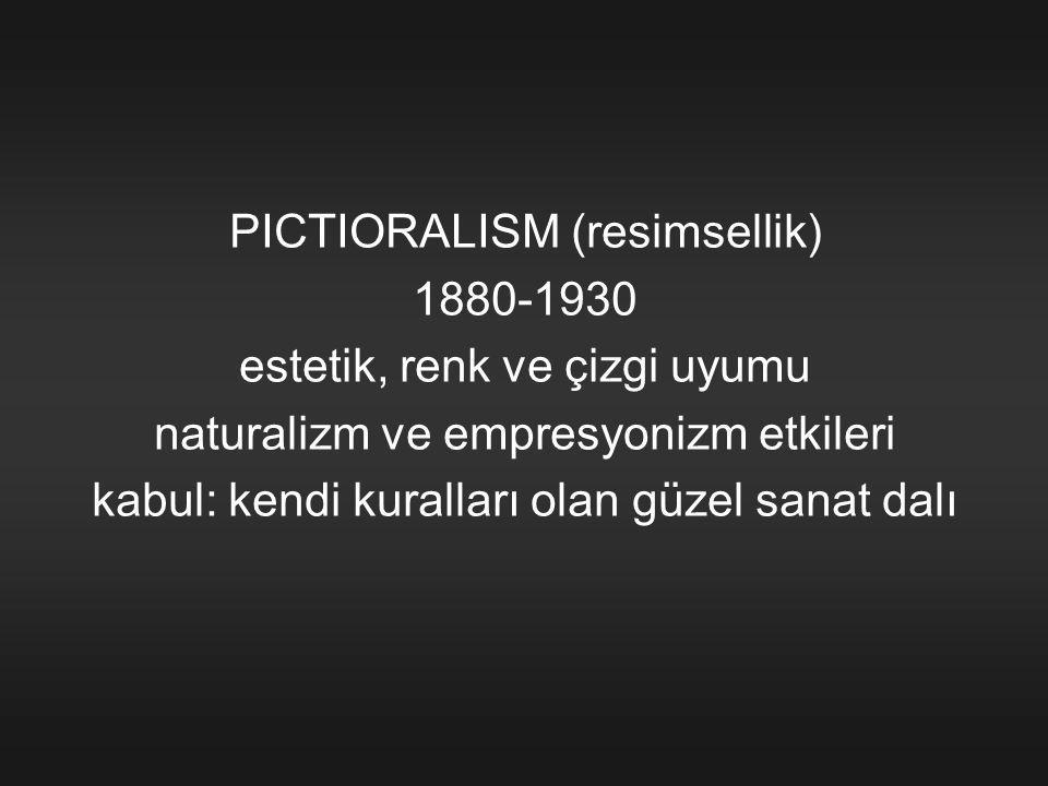 PICTIORALISM (resimsellik) 1880-1930 estetik, renk ve çizgi uyumu