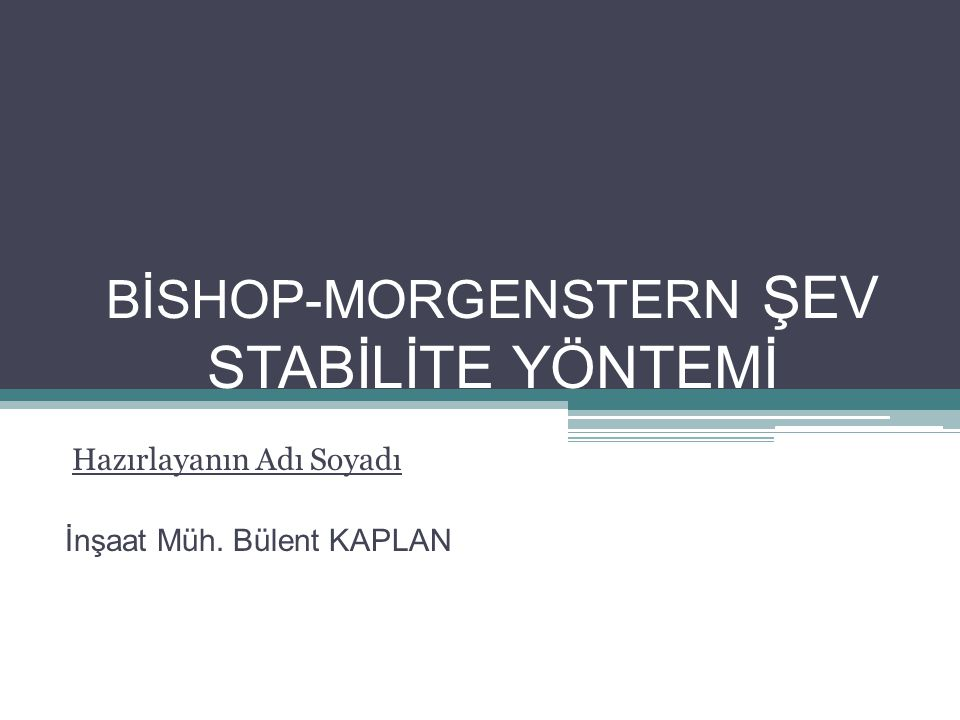 BİSHOP-MORGENSTERN ŞEV STABİLİTE YÖNTEMİ