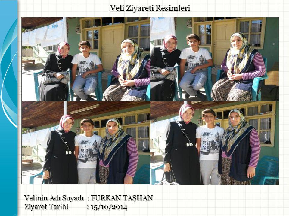 Velinin Adı Soyadı : FURKAN TAŞHAN Ziyaret Tarihi : 15/10/2014