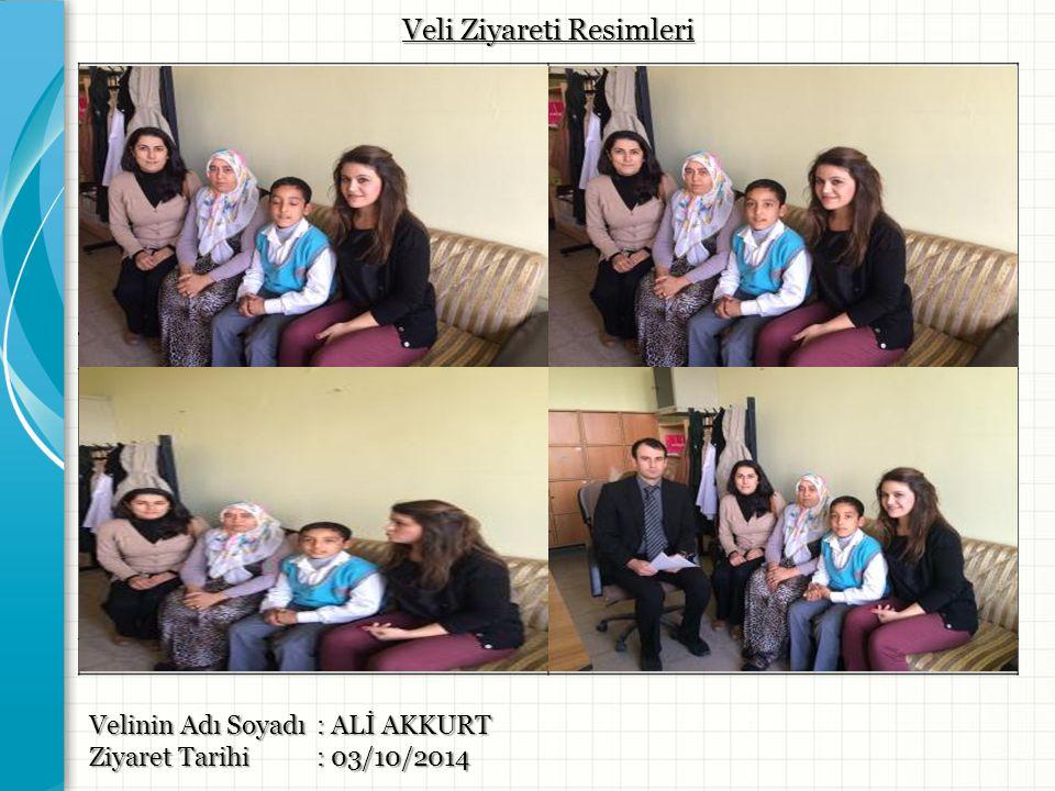 Velinin Adı Soyadı : ALİ AKKURT Ziyaret Tarihi : 03/10/2014