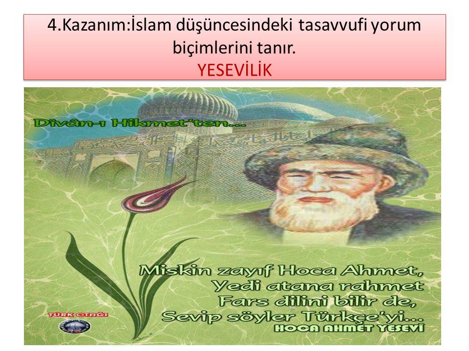 4. Kazanım:İslam düşüncesindeki tasavvufi yorum biçimlerini tanır