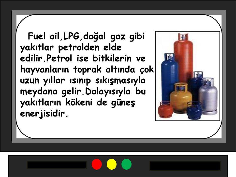 Fuel oil,LPG,doğal gaz gibi yakıtlar petrolden elde edilir