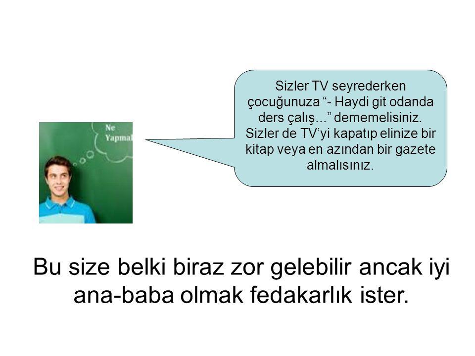 Sizler TV seyrederken çocuğunuza - Haydi git odanda ders çalış