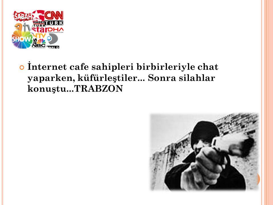İnternet cafe sahipleri birbirleriyle chat yaparken, küfürleştiler