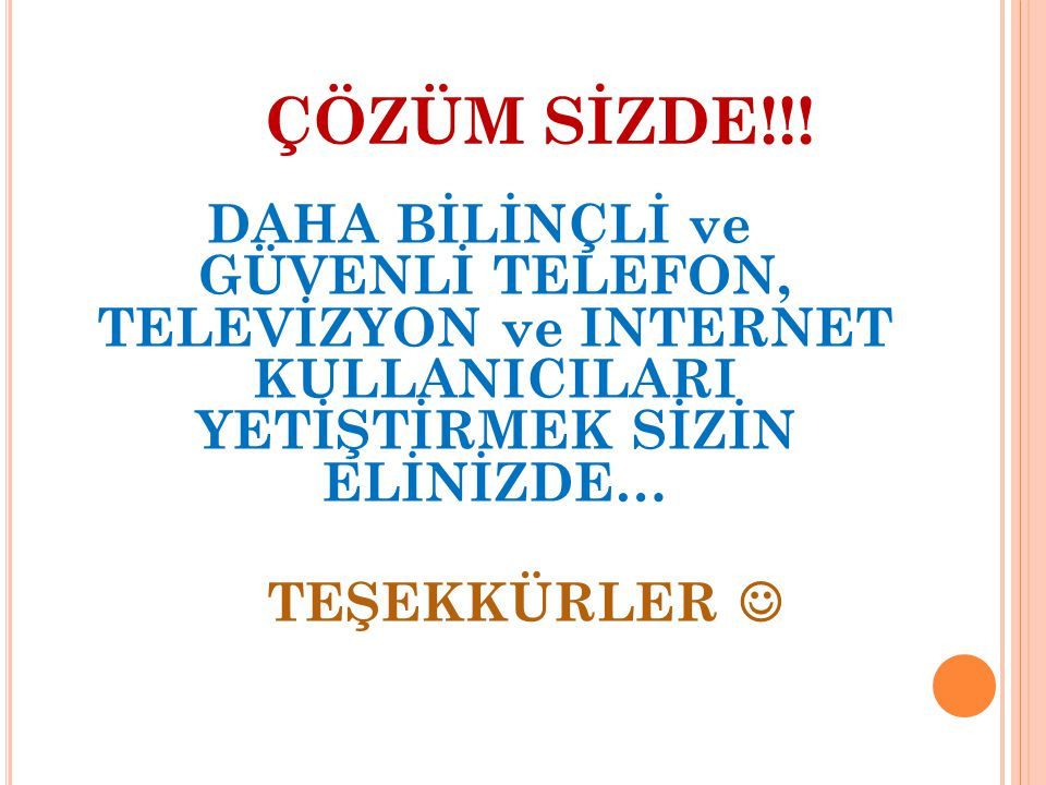 ÇÖZÜM SİZDE!!! DAHA BİLİNÇLİ ve GÜVENLİ TELEFON, TELEVİZYON ve INTERNET KULLANICILARI YETİŞTİRMEK SİZİN ELİNİZDE…