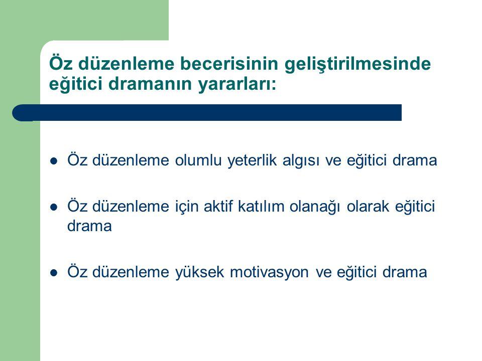 Öz düzenleme becerisinin geliştirilmesinde eğitici dramanın yararları: