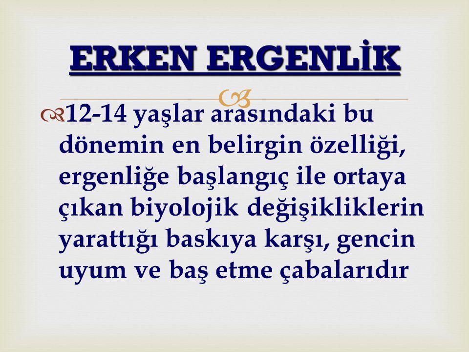 ERKEN ERGENLİK
