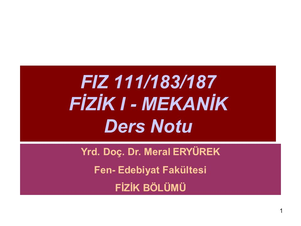 FIZ 111/183/187 FİZİK I - MEKANİK Ders Notu