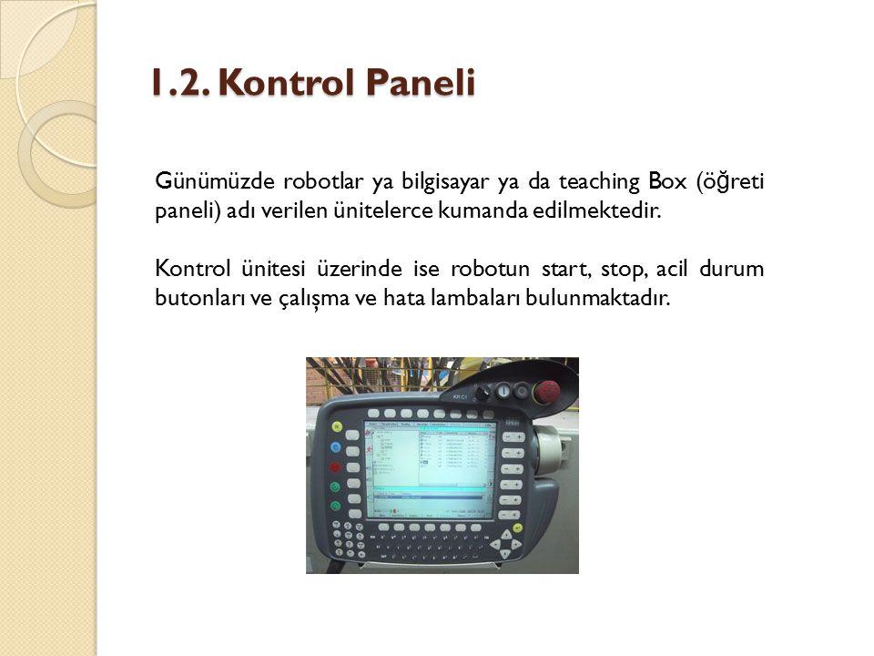 1.2. Kontrol Paneli Günümüzde robotlar ya bilgisayar ya da teaching Box (öğreti paneli) adı verilen ünitelerce kumanda edilmektedir.