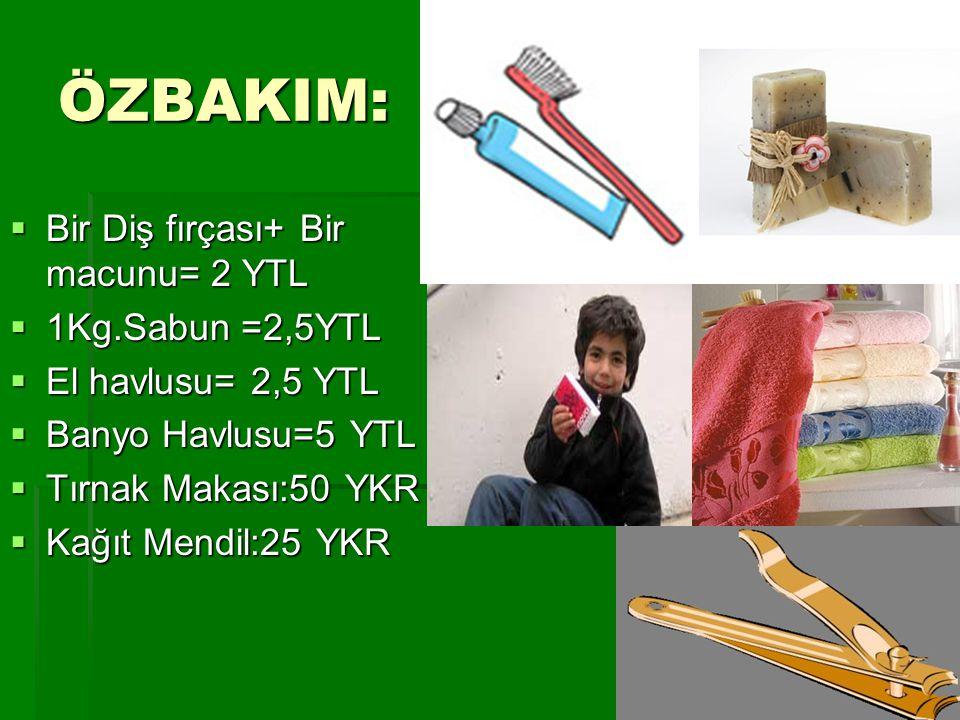 ÖZBAKIM: Bir Diş fırçası+ Bir macunu= 2 YTL 1Kg.Sabun =2,5YTL