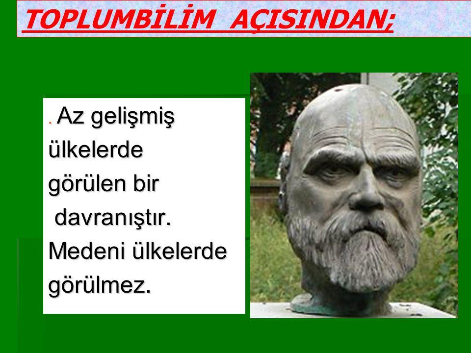 TOPLUMBİLİM AÇISINDAN;