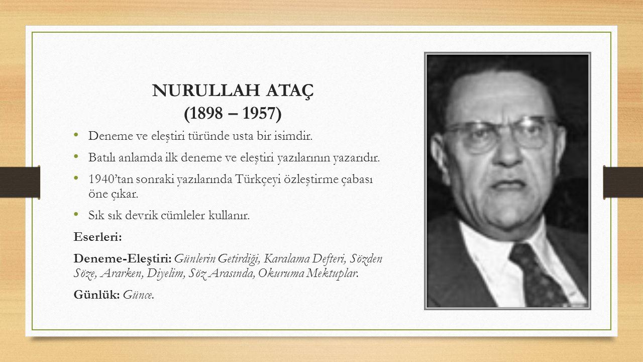 NURULLAH ATAÇ (1898 – 1957) Deneme ve eleştiri türünde usta bir isimdir. Batılı anlamda ilk deneme ve eleştiri yazılarının yazarıdır.