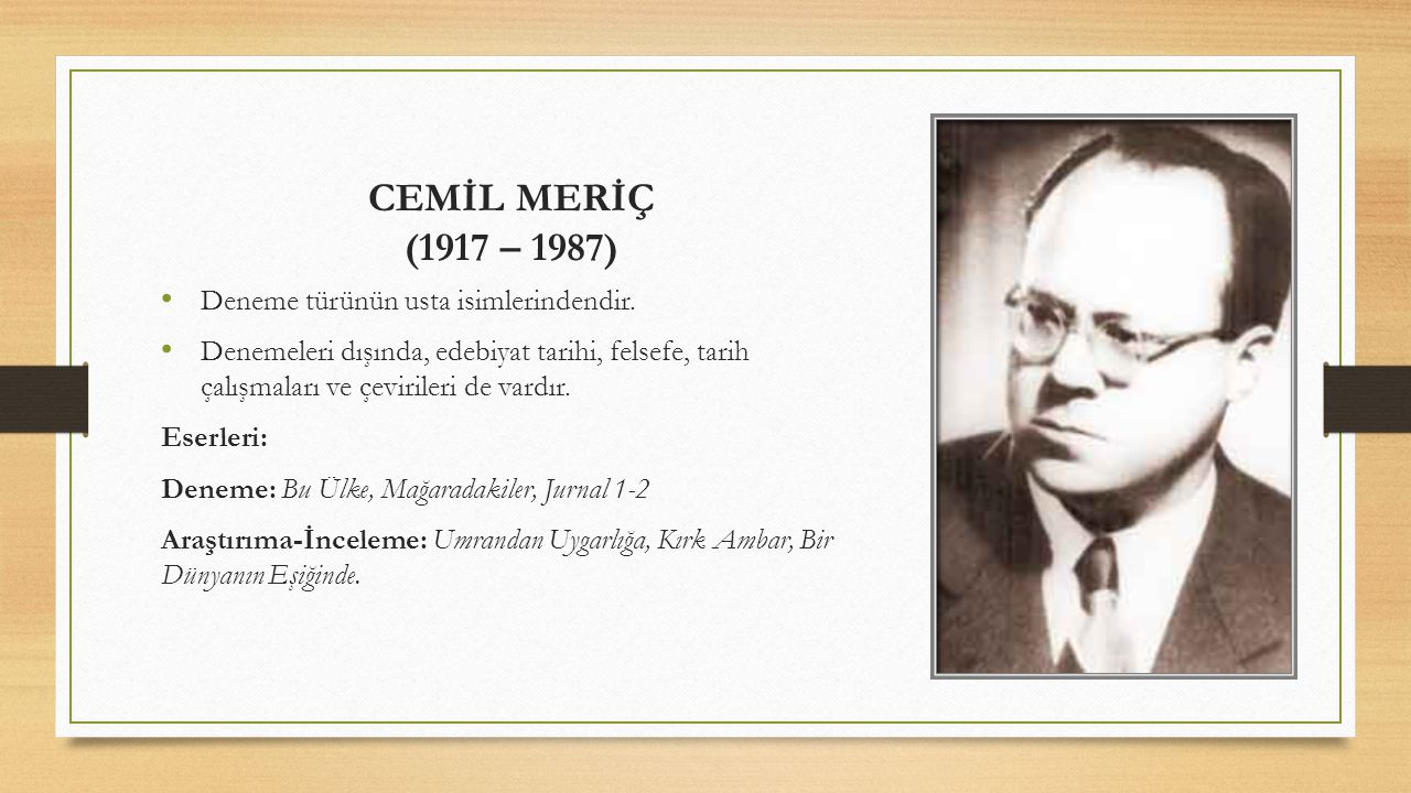CEMİL MERİÇ (1917 – 1987) Deneme türünün usta isimlerindendir.
