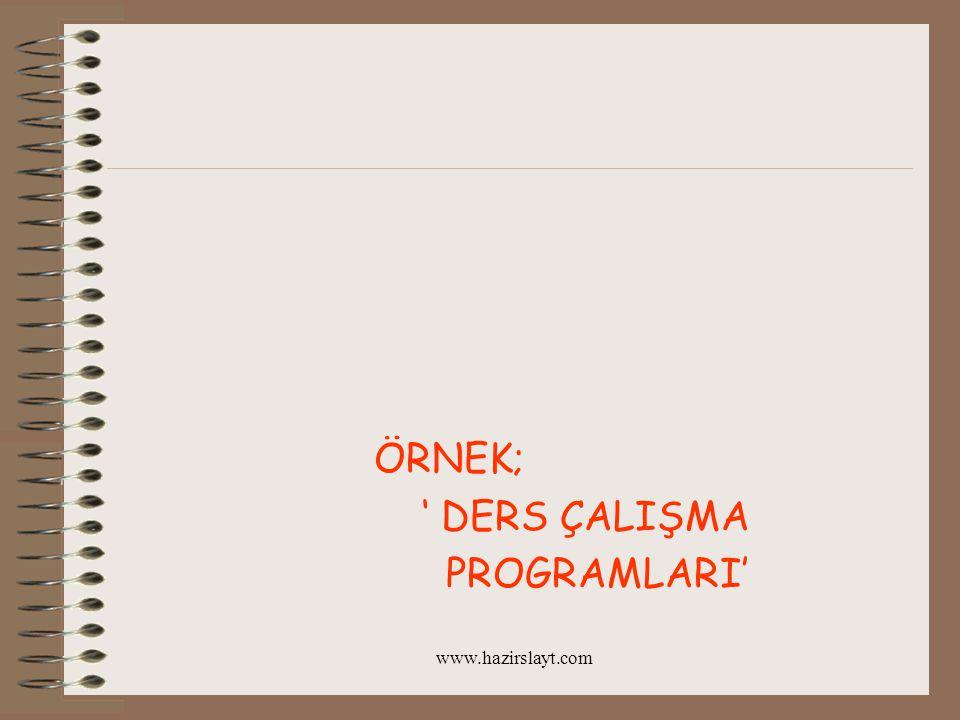 ÖRNEK; ' DERS ÇALIŞMA PROGRAMLARI' www.hazirslayt.com
