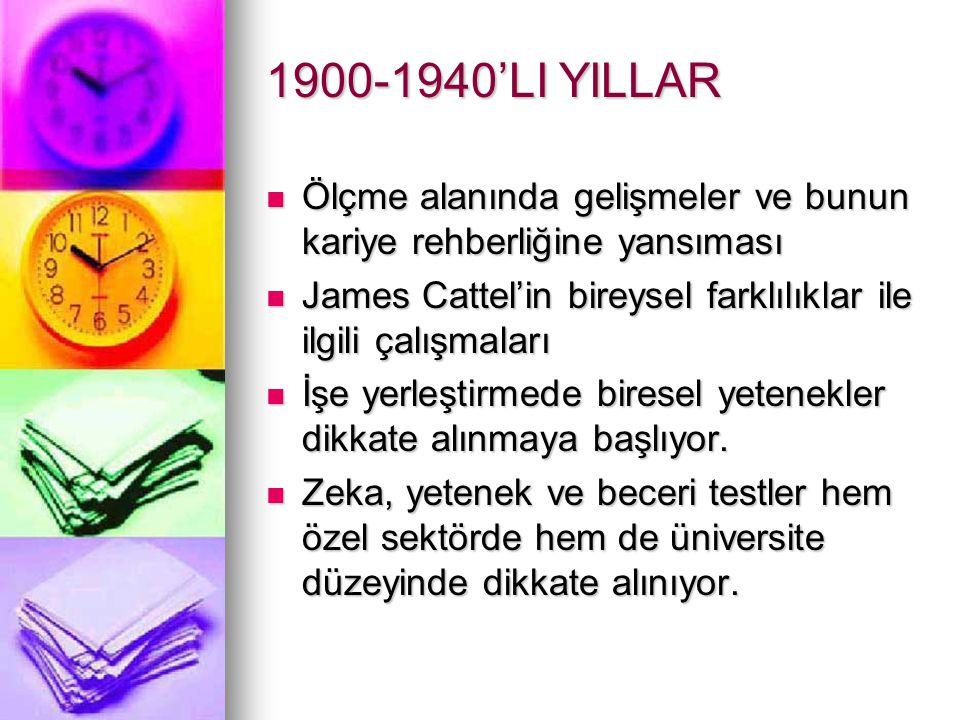 1900-1940'LI YILLAR Ölçme alanında gelişmeler ve bunun kariye rehberliğine yansıması. James Cattel'in bireysel farklılıklar ile ilgili çalışmaları.