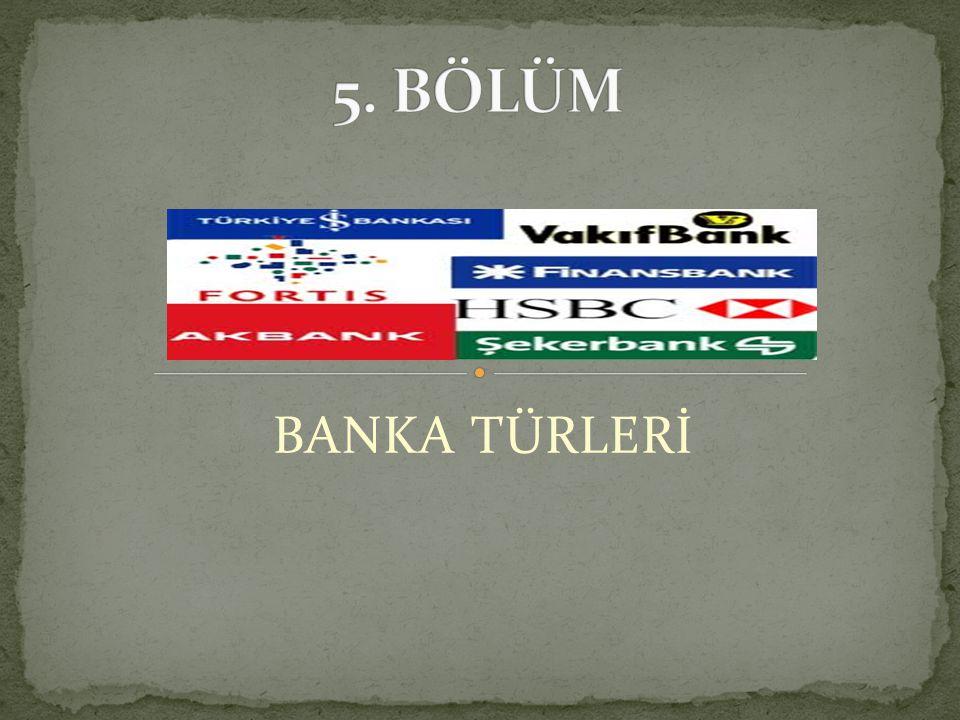 5. BÖLÜM BANKA TÜRLERİ
