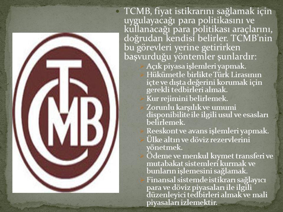 TCMB, fiyat istikrarını sağlamak için uygulayacağı para politikasını ve kullanacağı para politikası araçlarını, doğrudan kendisi belirler. TCMB'nin bu görevleri yerine getirirken başvurduğu yöntemler şunlardır:
