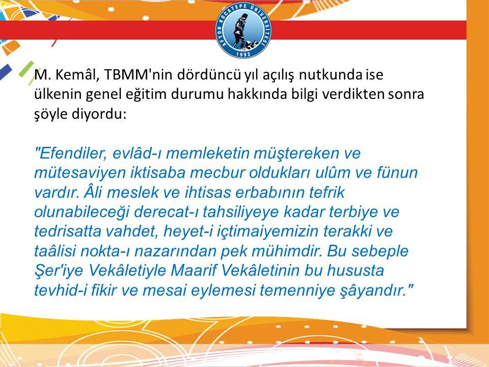 M. Kemâl, TBMM nin dördüncü yıl açılış nutkunda ise ülkenin genel eğitim durumu hakkında bilgi verdikten sonra şöyle diyordu: