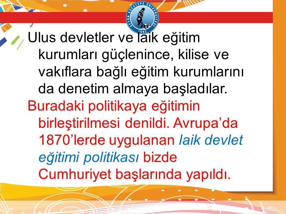Ulus devletler ve laik eğitim kurumları güçlenince, kilise ve vakıflara bağlı eğitim kurumlarını da denetim almaya başladılar.