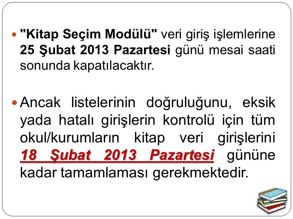 Kitap Seçim Modülü veri giriş işlemlerine 25 Şubat 2013 Pazartesi günü mesai saati sonunda kapatılacaktır.