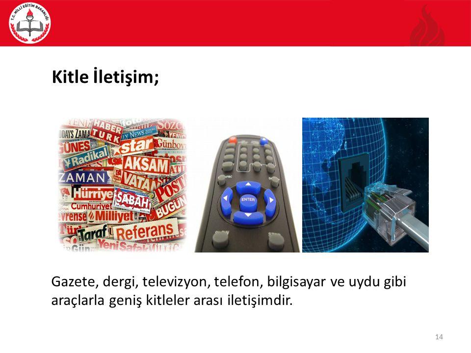 Kitle İletişim; Gazete, dergi, televizyon, telefon, bilgisayar ve uydu gibi araçlarla geniş kitleler arası iletişimdir.