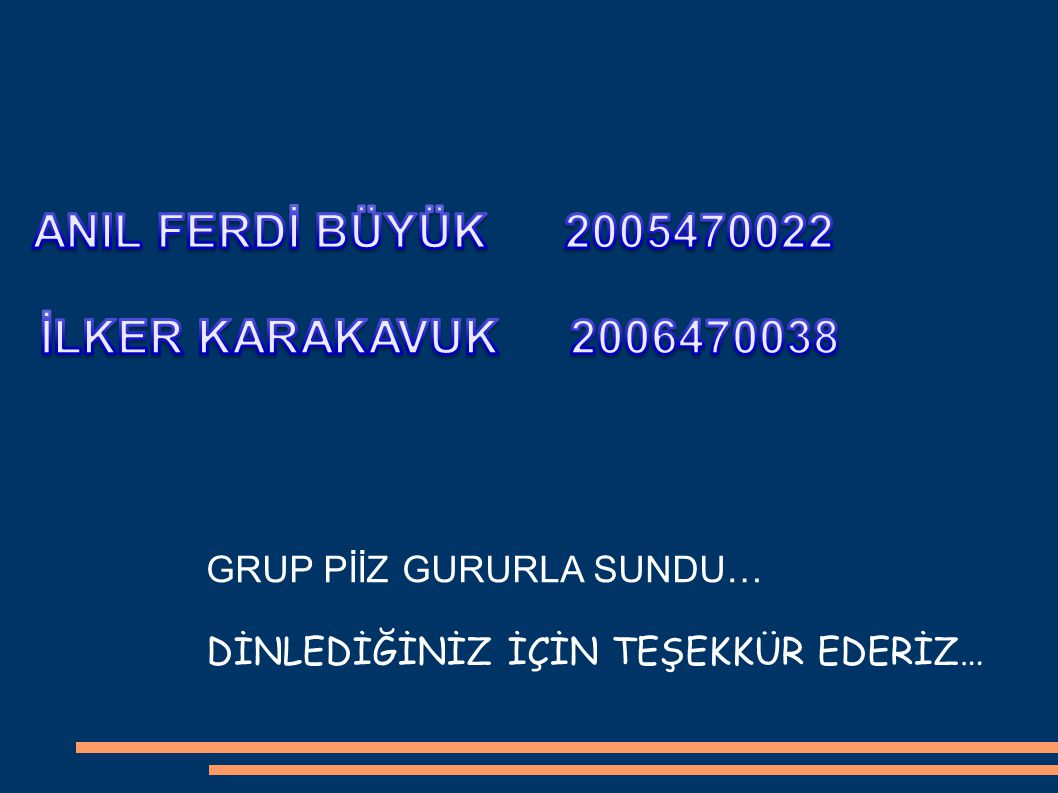 ANIL FERDİ BÜYÜK 2005470022 İLKER KARAKAVUK 2006470038