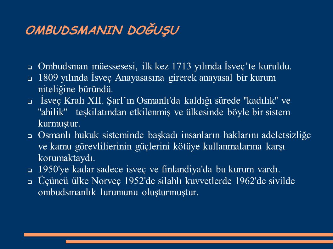 OMBUDSMANIN DOĞUŞU Ombudsman müessesesi, ilk kez 1713 yılında İsveç'te kuruldu.