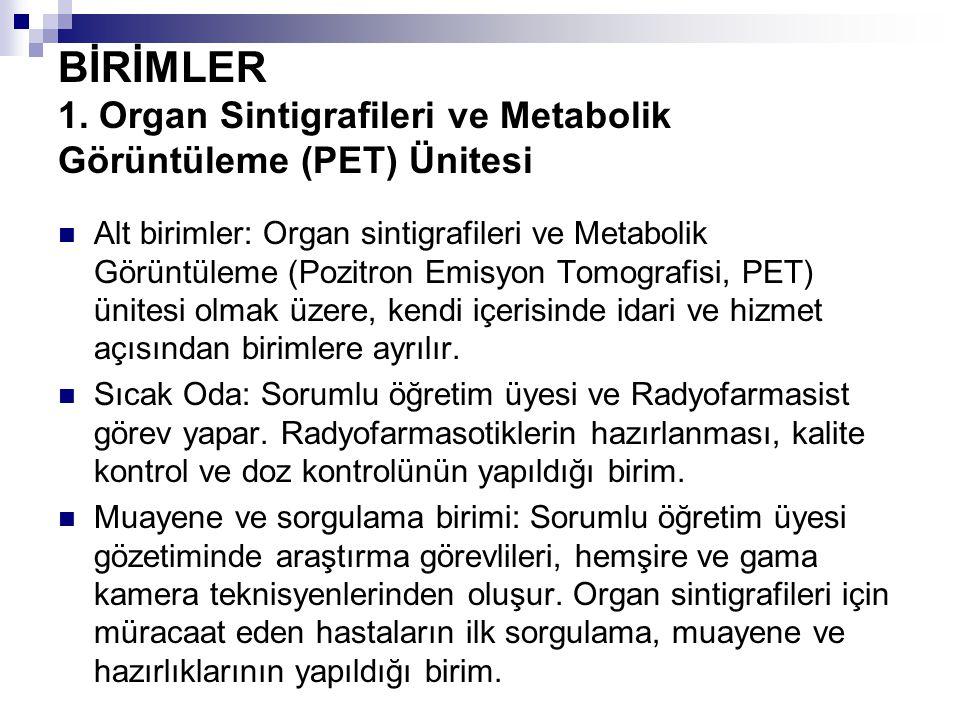 BİRİMLER 1. Organ Sintigrafileri ve Metabolik Görüntüleme (PET) Ünitesi