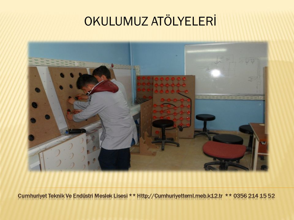 OKULUMUZ ATÖLYELERİ Cumhuriyet Teknik Ve Endüstri Meslek Lisesi ** Http://Cumhuriyetteml.meb.k12.tr ** 0356 214 15 52.