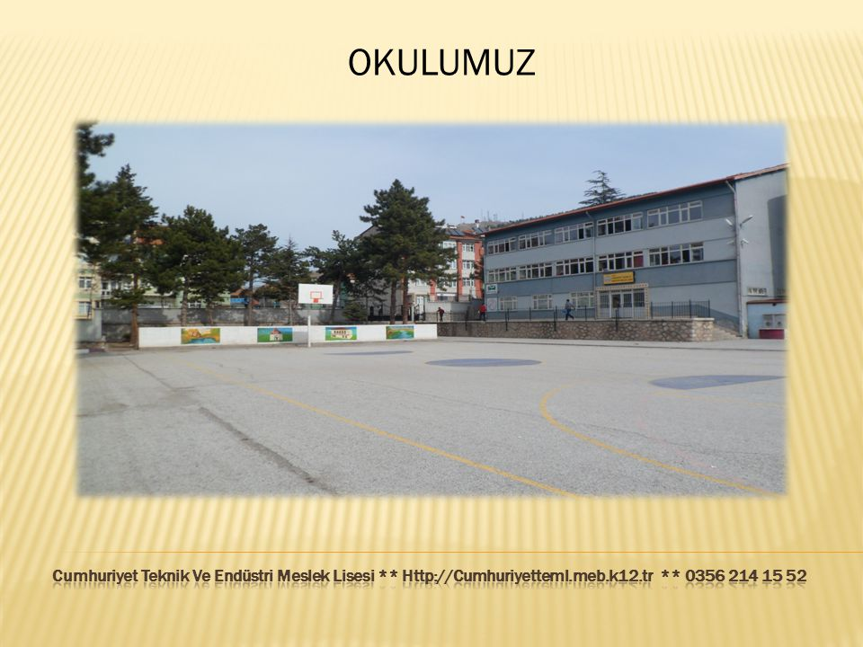 OKULUMUZ Cumhuriyet Teknik Ve Endüstri Meslek Lisesi ** Http://Cumhuriyetteml.meb.k12.tr ** 0356 214 15 52.
