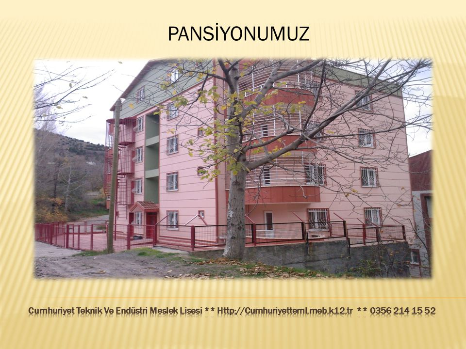 PANSİYONUMUZ Cumhuriyet Teknik Ve Endüstri Meslek Lisesi ** Http://Cumhuriyetteml.meb.k12.tr ** 0356 214 15 52.