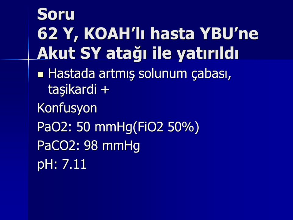 Soru 62 Y, KOAH'lı hasta YBU'ne Akut SY atağı ile yatırıldı