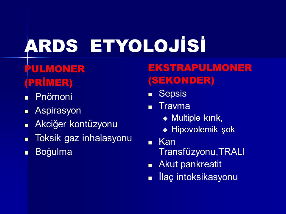 ARDS ETYOLOJİSİ PULMONER (PRİMER) Pnömoni Aspirasyon