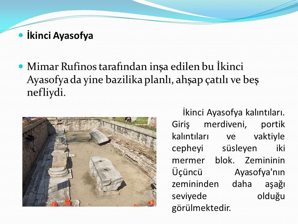 İkinci Ayasofya Mimar Rufinos tarafından inşa edilen bu İkinci Ayasofya da yine bazilika planlı, ahşap çatılı ve beş nefliydi.