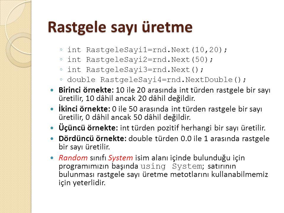Rastgele sayı üretme int RastgeleSayi1=rnd.Next(10,20); int RastgeleSayi2=rnd.Next(50); int RastgeleSayi3=rnd.Next();