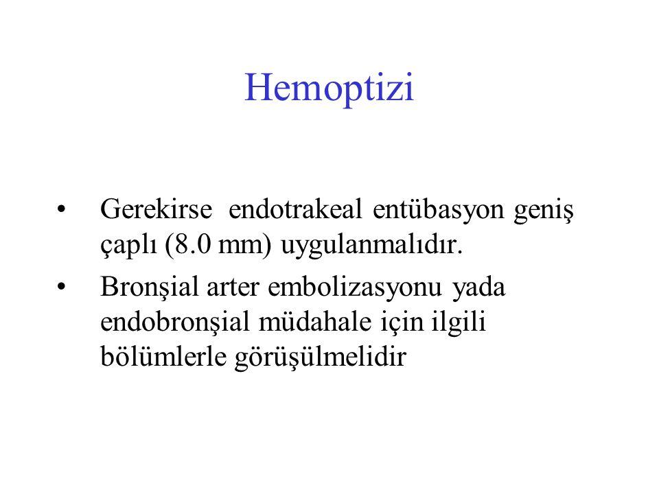 Hemoptizi Gerekirse endotrakeal entübasyon geniş çaplı (8.0 mm) uygulanmalıdır.