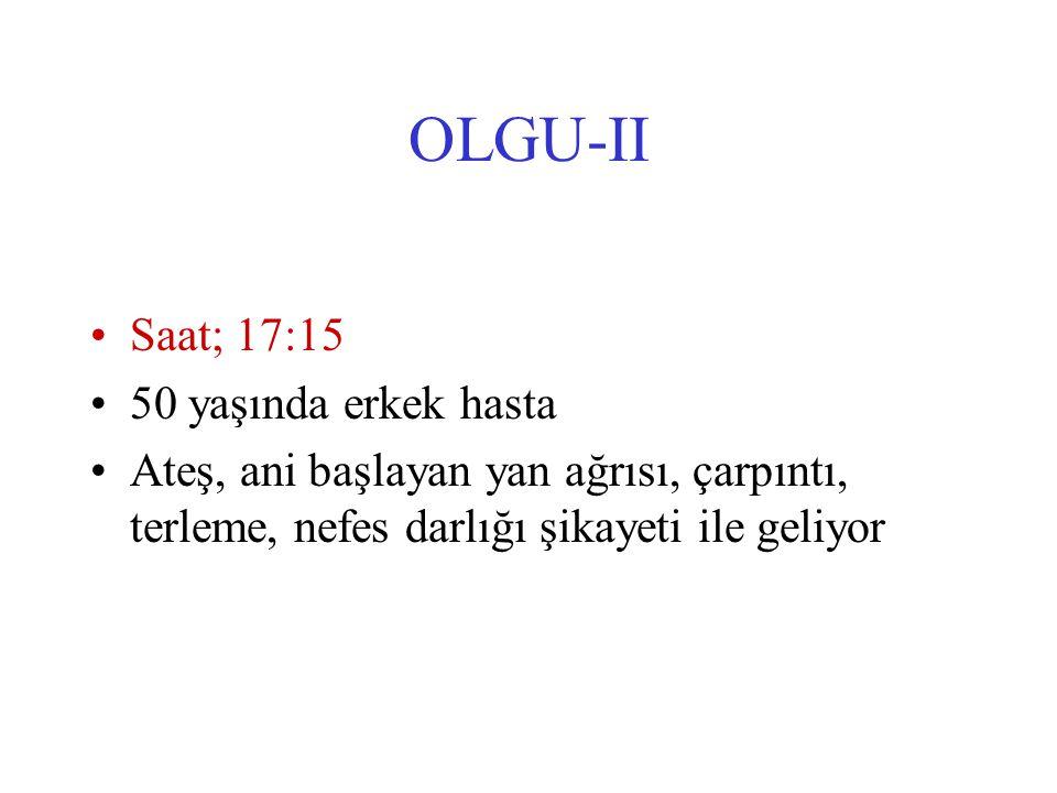 OLGU-II Saat; 17:15 50 yaşında erkek hasta