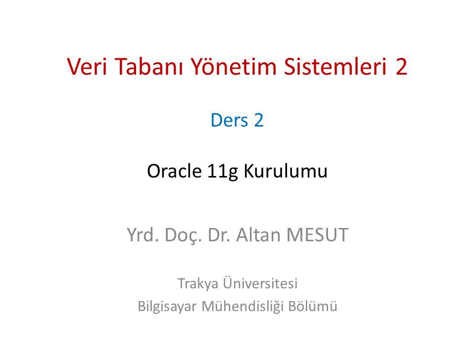 Veri Tabanı Yönetim Sistemleri 2 Ders 2 Oracle 11g Kurulumu